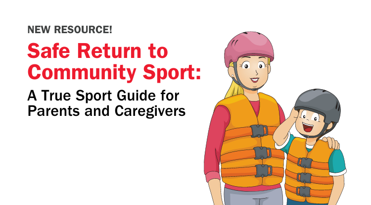 Safe Return to Community Sport: A True Sport Guide for Parents and Caregivers