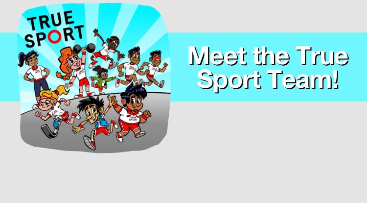 Meet the True Sport Team