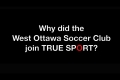 Why did the West Ottawa Soccer Club join TRUE SPORT?